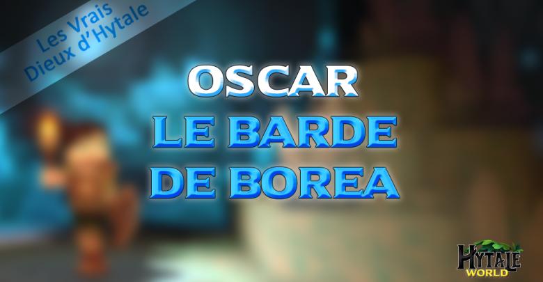 Les Vrais Dieux d'Hytale : Oscar Garvin, le Barde de Borea